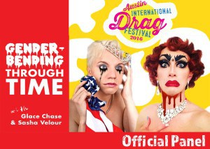 Gender-Bending Through Time- A Performance Lecture! Official panel at the 2016 Austin International Drag Festival.