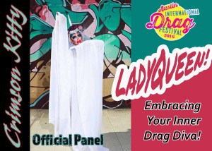 LadyQueen! Embracing your Inner Drag Diva! Official panel at the 2016 Austin International Drag Festival.