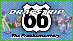 Dragstrip 66 - The Frockumentary Film featured at the 2016 Austin International Drag Festival