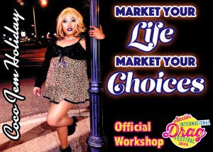 Market Your Life, Market Your Choices. Official workshop at the 2016 Austin International Drag Festival.
