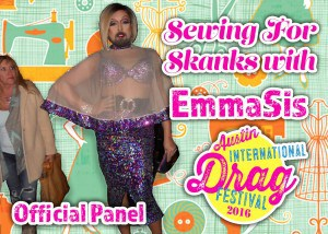 Sewing for Skanks with EmmaSis. Official panel at the 2016 Austin International Drag Festival.